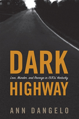 Dark Highway: Love, Murder, and Revenge in 1930s Kentucky